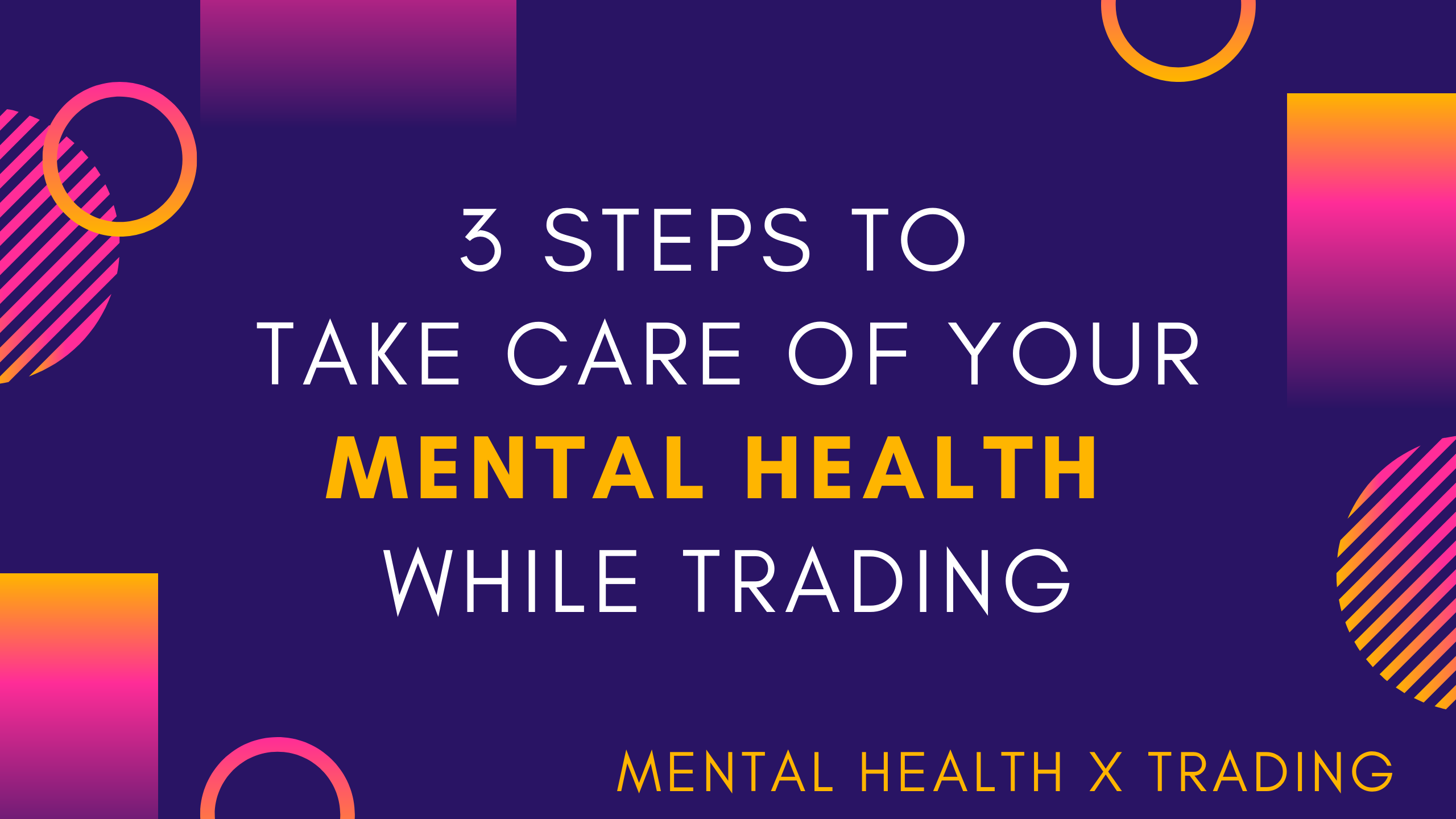 3 steps to take care of your mental health while trading