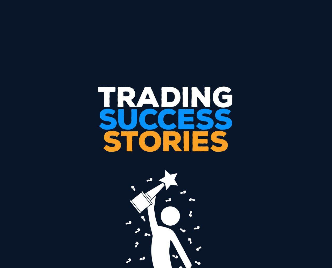 TRADING SUCCESS STORIES