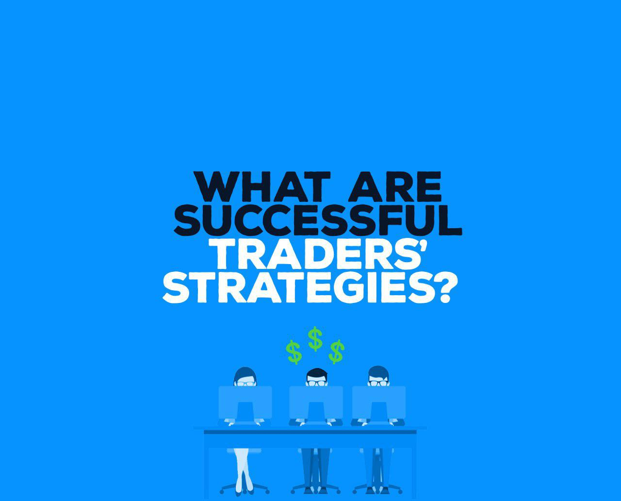 WHAT ARE SUCCESS TRADERS STRATEGIES